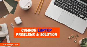 What are the Common Laptop's Problems And Solutions